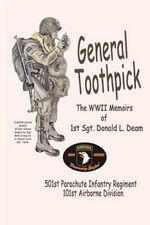 General Toothpick...WW II Memiors of 1st Sgt Donald L. Deam : 501st Infantry Regiment, 101st Airborne Division - Sgt Donald L Deam
