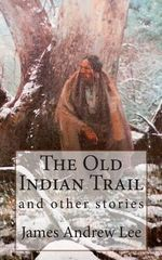 The Old Indian Trail and Other Stories - MR James Andrew Lee