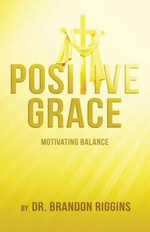 Positive Grace : Motivating Balance - Brandon Riggins