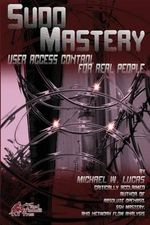 Sudo Mastery : User Access Control for Real People - Michael W Lucas