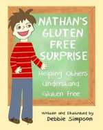 Nathan's Gluten Free Surprise : Helping Others Understand Gluten Free - Debbie Simpson