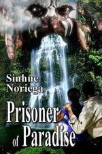 Prisoner of Paradise - Sinhue Noriega