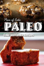 Piece of Cake Paleo - Cake and Cookie Recipes - Jack Roberts