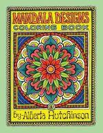 Mandala Designs Coloring Book No. 1 : 35 New Mandala Designs - Alberta L Hutchinson