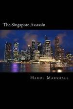 The Singapore Assassin : A Harol Marshall Political Thriller - Harol Marshall