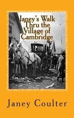 Janey's Walk Thru the Village of Cambridge : Annotations by Bob Raymond & Dave Thornton - Janey Coulter