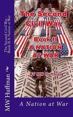 The Second Civil War - Book II a Nation at War : A Nation at War - MR M W Huffman