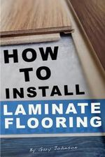 How to Install Laminate Flooring - Gary Johnson