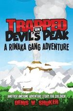 Trapped on Devil's Peak : A Thrilling, Children's Adventure, Set in the Mountains of New Zealand, in the South Pacific, for Kids 8 - 14 - Denis W Shuker