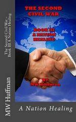 The Second Civil War - Book III : A Nation Healing - MR M W Huffman