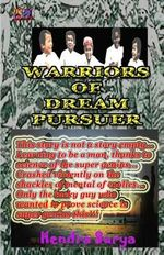 Warriors of Dream Pursuer : This Story Is Not a Story Empty... Learning to Be a Man, Thanks to Science of the Super Genius... Crashed Violently on the Shackles of Mental of Coolies... Only the Lucky Guy Who Wanted to Prove Science Is Super Genius This!!! - Hendra Surya