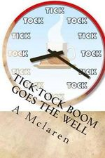 Tick-Tock Boom Goes the Well : My Book Is a Story of My Struggles and My Motivation.What Kept Me Going and What I Struggled With.and Also about My Dreams and Goals. - A McLaren