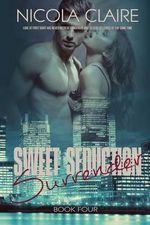 Sweet Seduction Surrender (Sweet Seduction, Book 4) - Nicola Claire