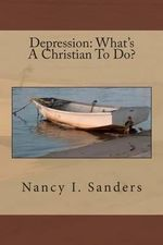 Depression : What's a Christian to Do? - Nancy I Sanders