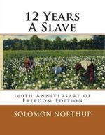 12 Years a Slave : 160th Anniversary of Freedom Edition - Solomon Northup