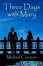 Three Days with Mary : And Other Stories - MR Michael John Canavan