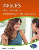 Ingles : Facil y Divertido Basico Nivel 2: Presente Simple: English: Easy and Fun Beginners Level 2: Simple Present - David F Stevens, III