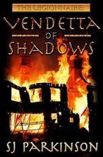 The Legionnaire : Vendetta of Shadows - Sj Parkinson