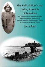The Radio Officer's War - Ships, Storms & Submarines : An Exciting First-Hand Account of the Dangers Faced by the Sailors of the British Merchant Navy, Seen Through the Eyes of Ian Robert Hendry Waddell, a Seagoing Radio Officer During World War II, Taken - Harry Scott