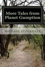 More Tales from Planet Gumption - MR Michael Stockdale