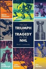From Triumph to Tragedy in the NHL : Profiling Pro Hockey Players Who Died Tragically. - MR Brad James Lombardo