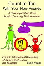 Count to Ten with Your New Friends! : A Rhyming Picture Book for Kids Learning Their Numbers - Steve Hodge