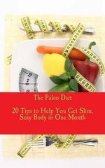 The Paleo Diet - 20 Tips to Help You Get Slim, Sexy Body in One Month - Elton John Ty Aguilar