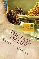 The Fats of Life and What You Don't Know Could Kill You : Superfoods to Include in Your Diet for Healthy Living and Why Low Fat Can Be Deadly - Karen C Groves