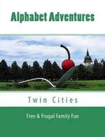 Alphabet Adventures : Twin Cities Free & Frugal Family Fun - Megan Meuli