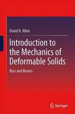 Introduction to the Mechanics of Deformable Solids : Bars and Beams - David H. Allen