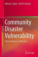Community Disaster Vulnerability : Theory, Research, and Practice - Michael J. Zakour