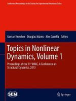 Topics in Nonlinear Dynamics: Volume 1 : Proceedings of the 31st IMAC, a Conference on Structural Dynamics, 2013