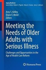 Meeting the Needs of Older Adults with Serious Illness : Challenges and Opportunities in the Age of Health Care Reform