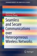 Seamless and Secure Communications over Heterogeneous Wireless Networks - Jiannong Cao