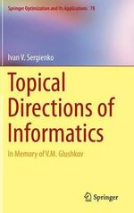 Topical Directions of Informatics : In Memory of V. M. Glushkov - Ivan V. Sergienko