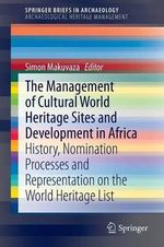 The Management of Cultural World Heritage Sites and Development in Africa : History, Nomination Processes and Representation on the World Heritage List