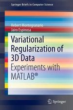 Variational Regularization of 3D Data : Experiments with MATLAB(R) - Hebert Montegranario