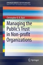 Managing the Public's Trust in Non-Profit Organizations : Research Evidence for Organizations and Policy Makers - Christopher Burt