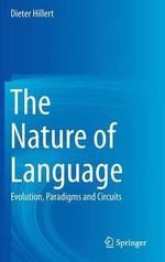 The Nature of Language : Evolution, Paradigms and Circuits - Dieter Hillert