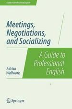 Meetings, Negotiations and Socializing : A Guide to Professional English - Adrian Wallwork