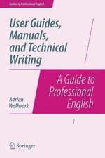 User Guides, Manuals and Technical Writing : A Guide to Professional English - Adrian Wallwork