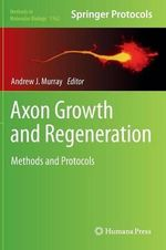Axon Growth and Regeneration : Methods and Protocols