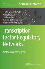 Transcription Factor Regulatory Networks : Methods and Protocols