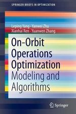 On-Orbit Operations Optimization : Modeling and Algorithms - Yang Leping