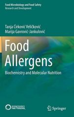 Food Allergens : Biochemistry and Molecular Nutrition - Tanja Cirkovic Velickovic