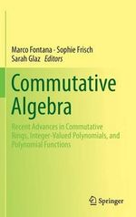 Commutative Algebra : Recent Advances in Commutative Rings, Integer-Valued Polynomials, and Polynomial Functions