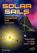 Solar Sails : A Novel Approach to Interplanetary Travel - Giovanni Vulpetti