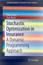 Stochastic Optimization in Insurance : A Dynamic Programming Approach - Pablo Azcue