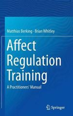 Affect Regulation Training : A Practitioners' Manual - Matthias Berking