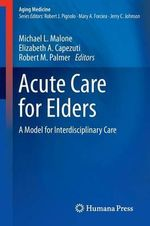 Acute Care for Elders : A Model for Interdisciplinary Care